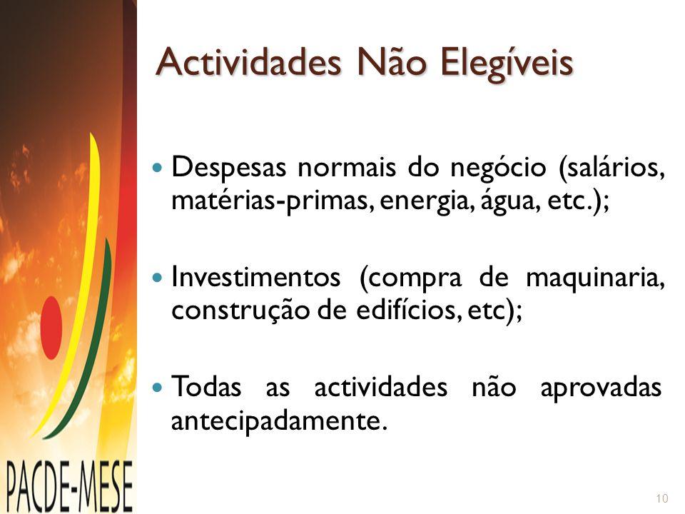 Actividades Não Elegíveis Despesas normais do negócio (salários, matérias-primas, energia, água, etc.); Investimentos (compra de maquinaria, construçã