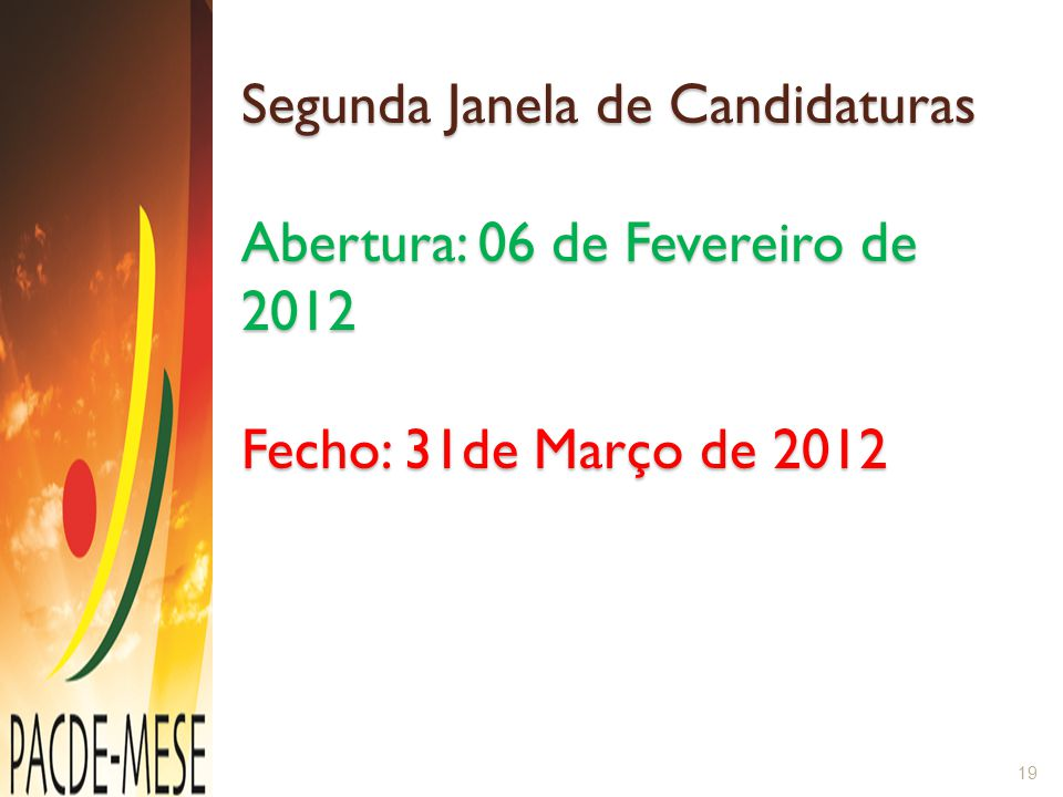 Segunda Janela de Candidaturas Abertura: 06 de Fevereiro de 2012 Fecho: 31de Março de 2012 19