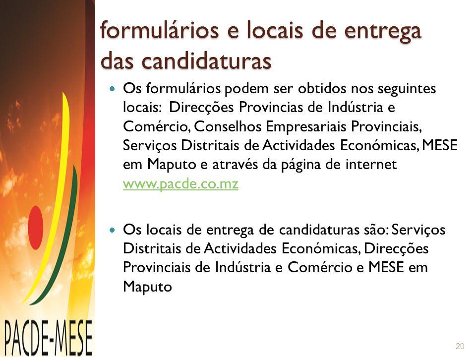 formulários e locais de entrega das candidaturas Os formulários podem ser obtidos nos seguintes locais: Direcções Provincias de Indústria e Comércio,