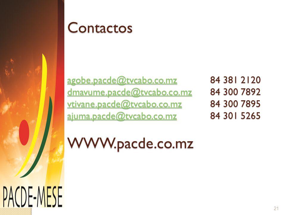 Contactos agobe.pacde@tvcabo.co.mz84 381 2120 dmavume.pacde@tvcabo.co.mz84 300 7892 vtivane.pacde@tvcabo.co.mz84 300 7895 ajuma.pacde@tvcabo.co.mz84 3
