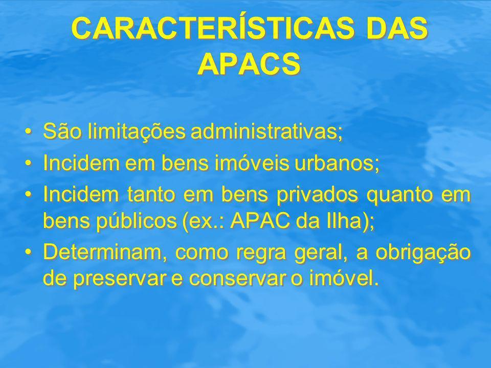 CARACTERÍSTICAS DAS APACS São limitações administrativas; Incidem em bens imóveis urbanos; Incidem tanto em bens privados quanto em bens públicos (ex.