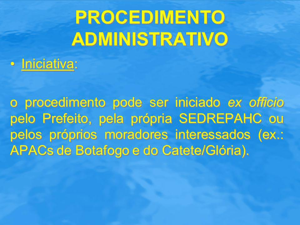 PROCEDIMENTO ADMINISTRATIVO Iniciativa: o procedimento pode ser iniciado ex officio pelo Prefeito, pela própria SEDREPAHC ou pelos próprios moradores