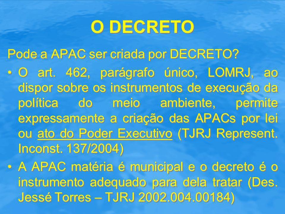 O DECRETO Pode a APAC ser criada por DECRETO? O art. 462, parágrafo único, LOMRJ, ao dispor sobre os instrumentos de execução da política do meio ambi