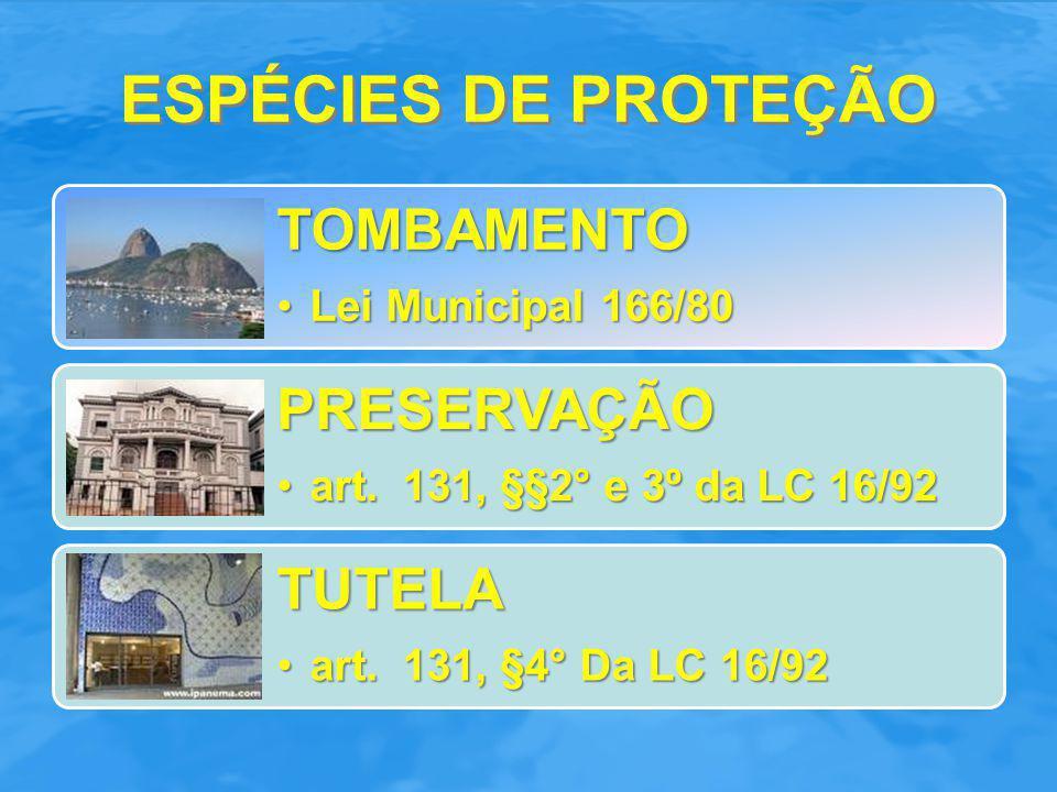 ESPÉCIES DE PROTEÇÃO TOMBAMENTO Lei Municipal 166/80Lei Municipal 166/80PRESERVAÇÃO art. 131, §§2° e 3º da LC 16/92art. 131, §§2° e 3º da LC 16/92 TUT