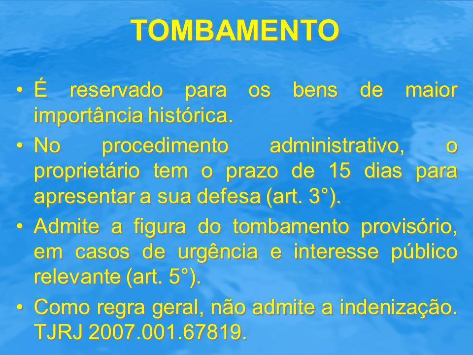 TOMBAMENTO É reservado para os bens de maior importância histórica. No procedimento administrativo, o proprietário tem o prazo de 15 dias para apresen