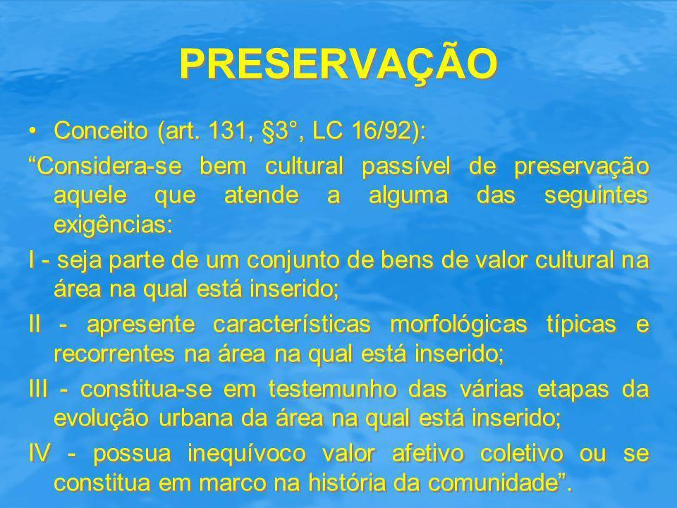 """PRESERVAÇÃO Conceito (art. 131, §3°, LC 16/92): """"Considera-se bem cultural passível de preservação aquele que atende a alguma das seguintes exigências"""