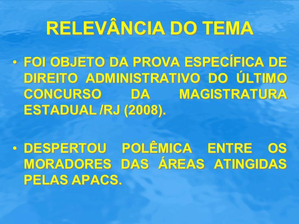 RELEVÂNCIA DO TEMA FOI OBJETO DA PROVA ESPECÍFICA DE DIREITO ADMINISTRATIVO DO ÚLTIMO CONCURSO DA MAGISTRATURA ESTADUAL /RJ (2008). DESPERTOU POLÊMICA