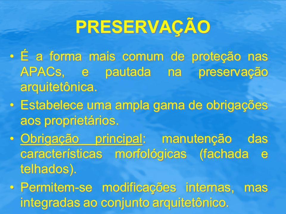 PRESERVAÇÃO Proíbe a demolição dos bens preservados (Ex.