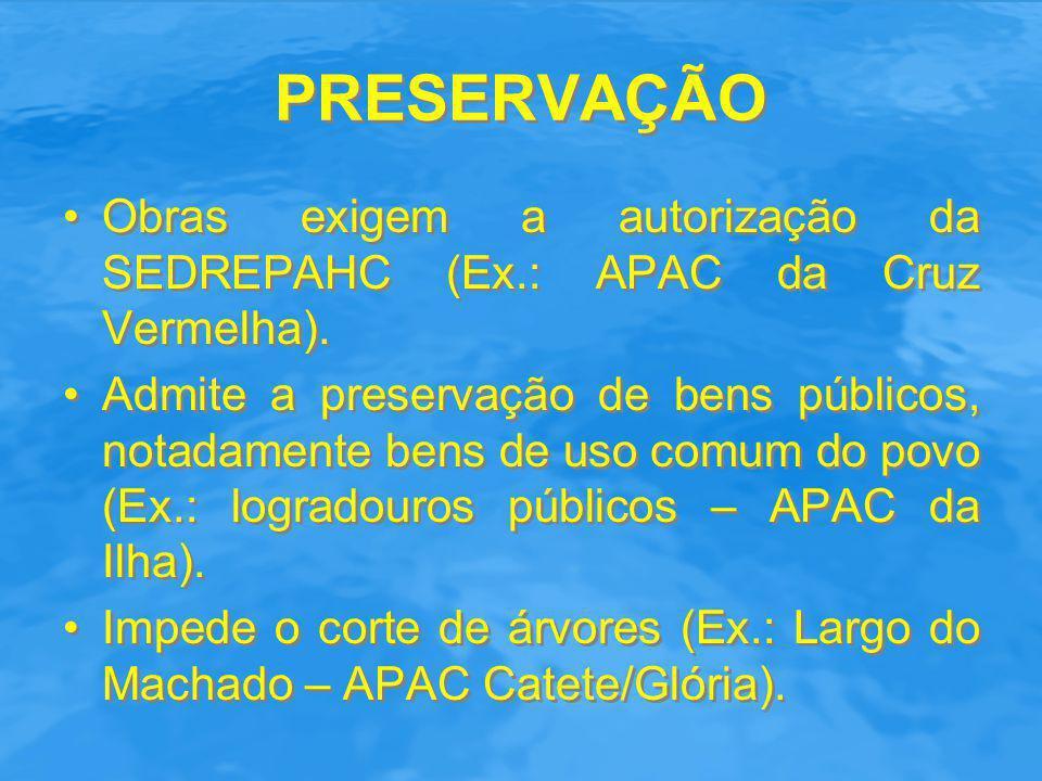 PRESERVAÇÃO Obras exigem a autorização da SEDREPAHC (Ex.: APAC da Cruz Vermelha). Admite a preservação de bens públicos, notadamente bens de uso comum
