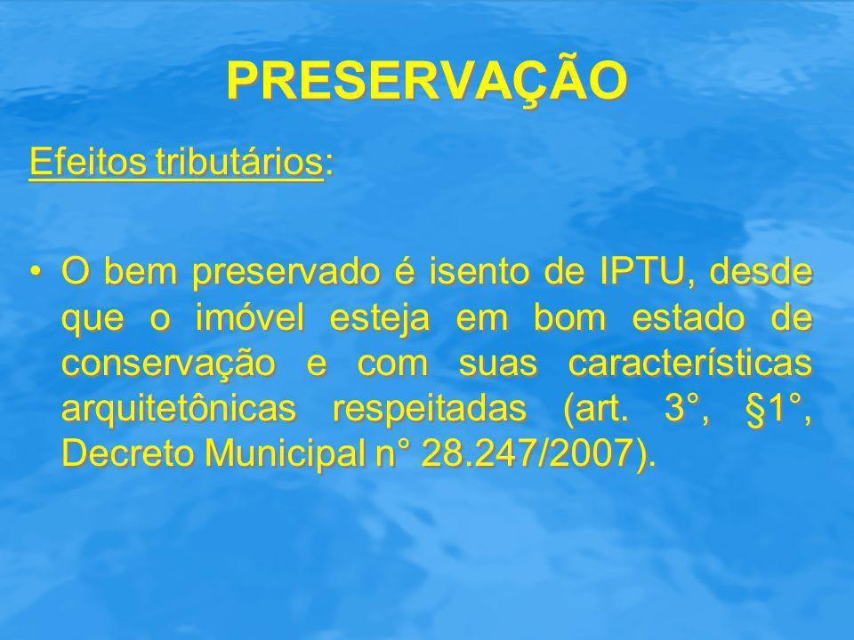 PRESERVAÇÃO Efeitos tributários: O bem preservado é isento de IPTU, desde que o imóvel esteja em bom estado de conservação e com suas características