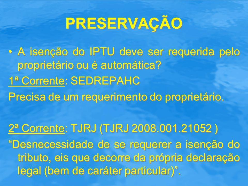 PRESERVAÇÃO A isenção do IPTU deve ser requerida pelo proprietário ou é automática? 1ª Corrente: SEDREPAHC Precisa de um requerimento do proprietário.