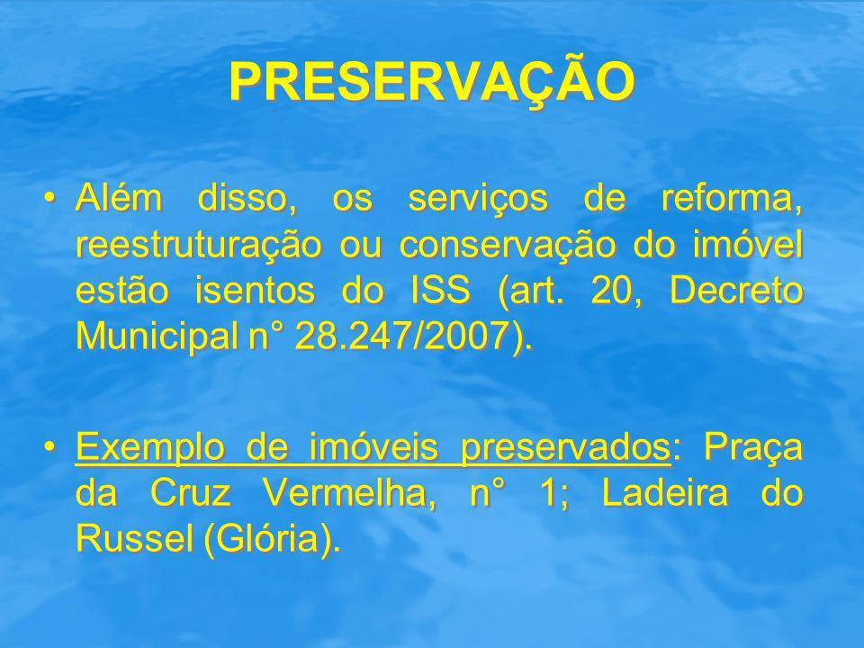 PRESERVAÇÃO Além disso, os serviços de reforma, reestruturação ou conservação do imóvel estão isentos do ISS (art. 20, Decreto Municipal n° 28.247/200