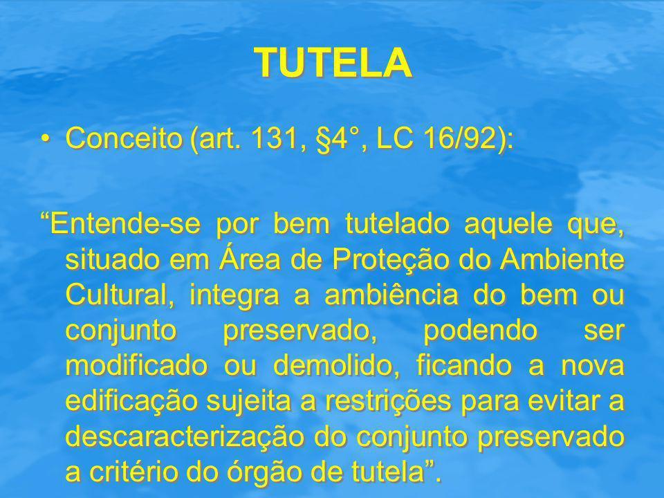 """TUTELA Conceito (art. 131, §4°, LC 16/92): """"Entende-se por bem tutelado aquele que, situado em Área de Proteção do Ambiente Cultural, integra a ambiên"""