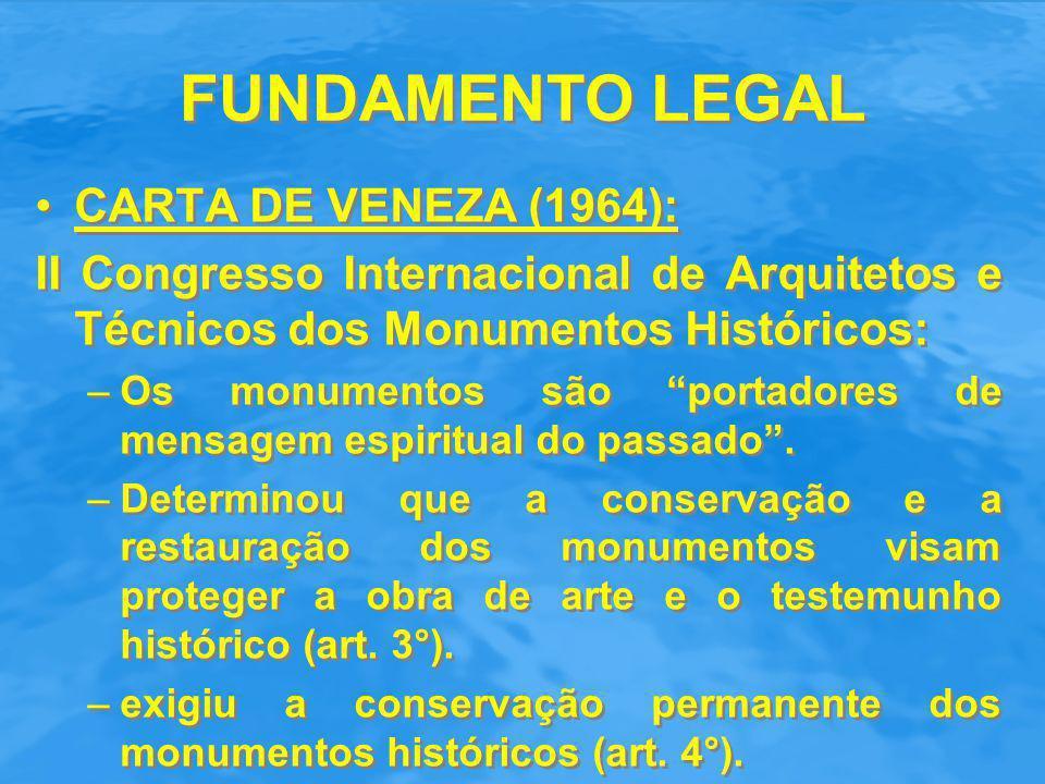 """FUNDAMENTO LEGAL CARTA DE VENEZA (1964): II Congresso Internacional de Arquitetos e Técnicos dos Monumentos Históricos: –Os monumentos são """"portadores"""