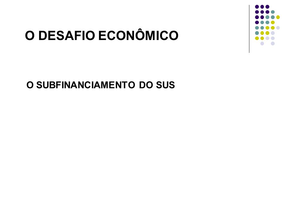 O DESAFIO ECONÔMICO O SUBFINANCIAMENTO DO SUS