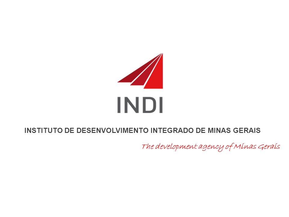 INSTITUTO DE DESENVOLVIMENTO INTEGRADO DE MINAS GERAIS The development agency of Minas Gerais