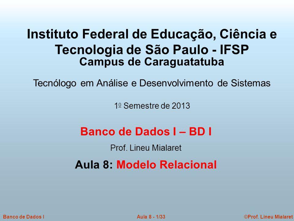 ©Prof. Lineu MialaretAula 8 - 1/33Banco de Dados I Banco de Dados I – BD I Prof.
