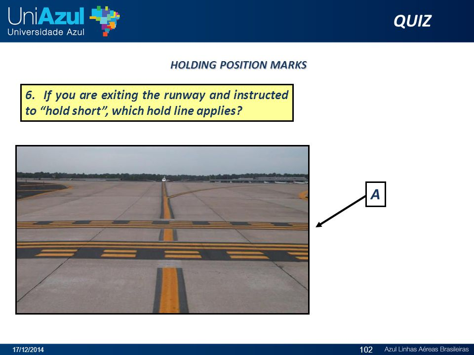 6.If you are exiting the runway and instructed to hold short , which hold line applies.
