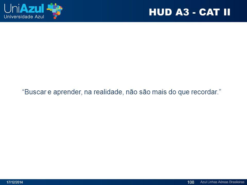 """17/12/2014 108 """"Buscar e aprender, na realidade, não são mais do que recordar."""" HUD A3 - CAT II"""