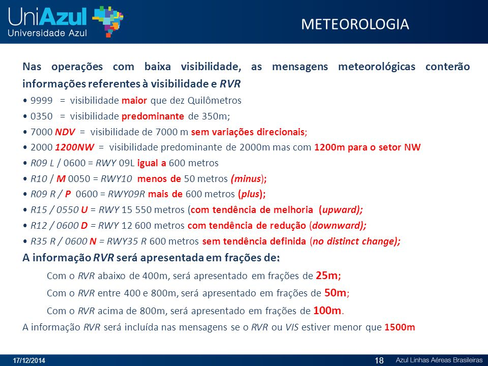 Nas operações com baixa visibilidade, as mensagens meteorológicas conterão informações referentes à visibilidade e RVR 9999 = visibilidade maior que d