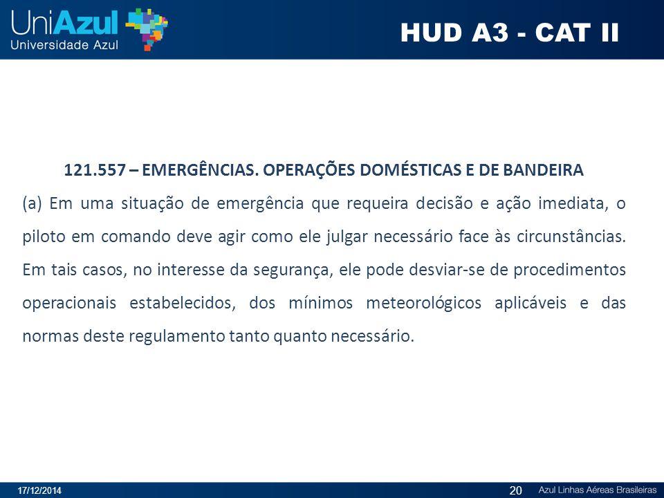 17/12/2014 20 121.557 – EMERGÊNCIAS. OPERAÇÕES DOMÉSTICAS E DE BANDEIRA (a) Em uma situação de emergência que requeira decisão e ação imediata, o pilo