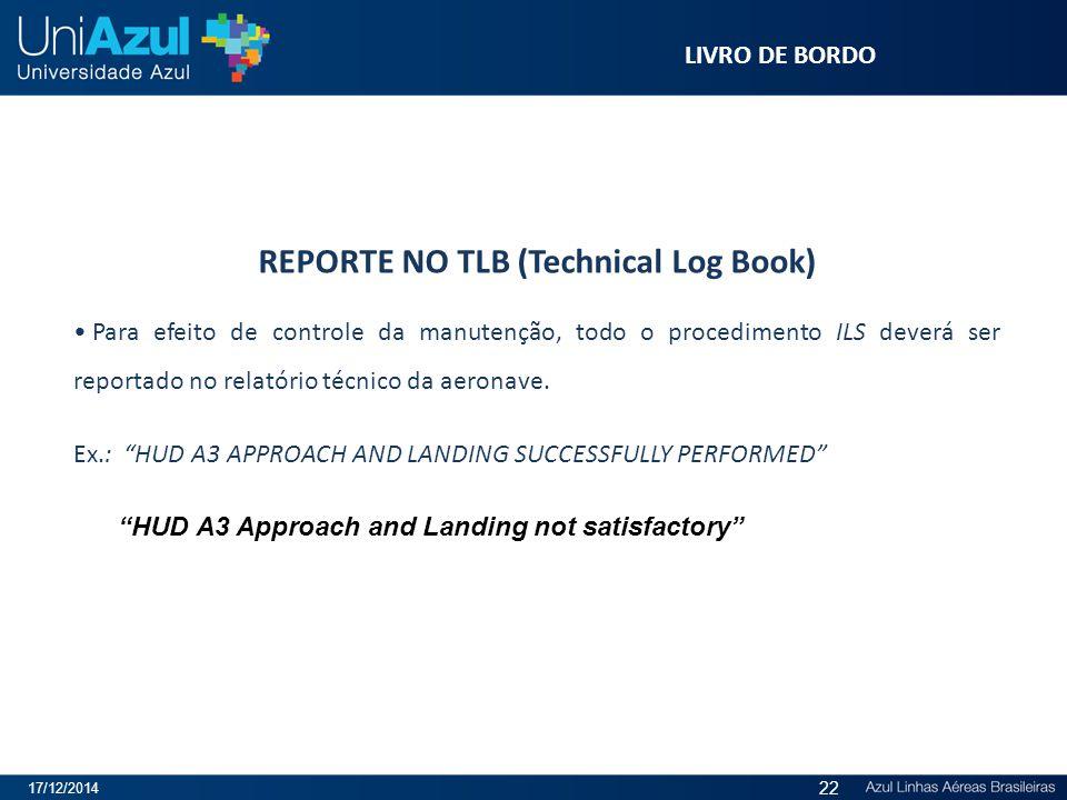 REPORTE NO TLB (Technical Log Book) Para efeito de controle da manutenção, todo o procedimento ILS deverá ser reportado no relatório técnico da aerona