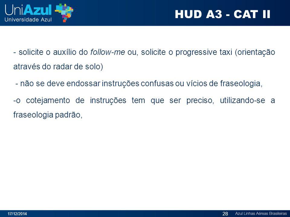 17/12/2014 28 - solicite o auxílio do follow-me ou, solicite o progressive taxi (orientação através do radar de solo) - não se deve endossar instruçõe