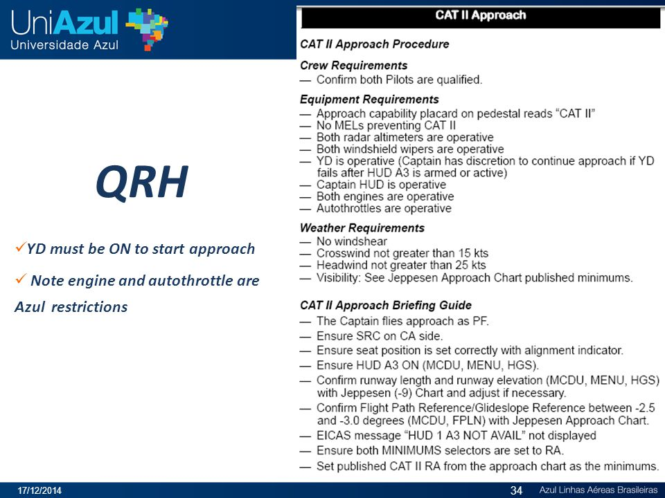 QRH YD must be ON to start approach Note engine and autothrottle are Azul restrictions 17/12/2014 34