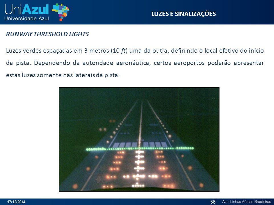 LUZES E SINALIZAÇÕES RUNWAY THRESHOLD LIGHTS Luzes verdes espaçadas em 3 metros (10 ft) uma da outra, definindo o local efetivo do início da pista. De