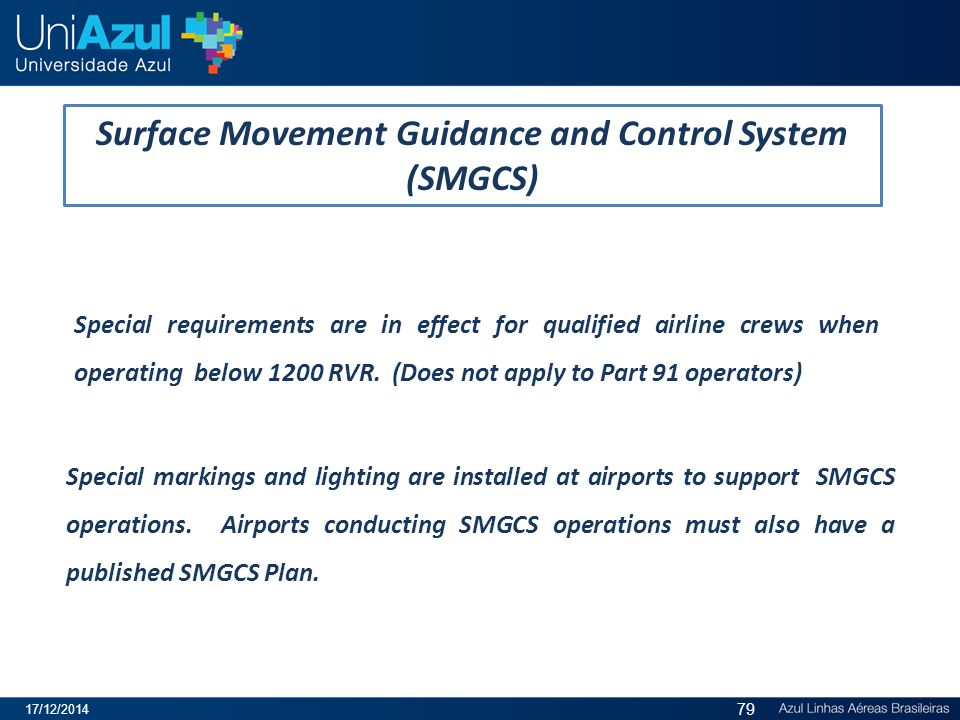 Special markings and lighting are installed at airports to support SMGCS operations. Airports conducting SMGCS operations must also have a published S