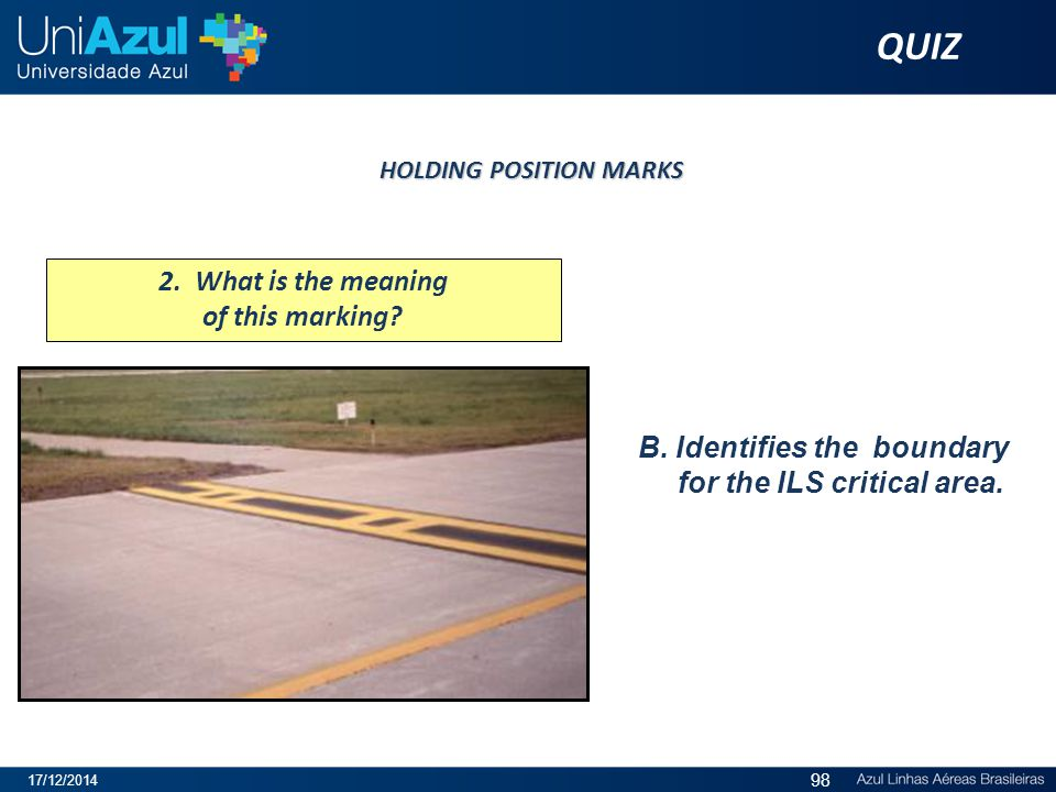 B. Identifies the boundary for the ILS critical area. 2. What is the meaning of this marking? HOLDING POSITION MARKS HOLDING POSITION MARKS QUIZ 17/12