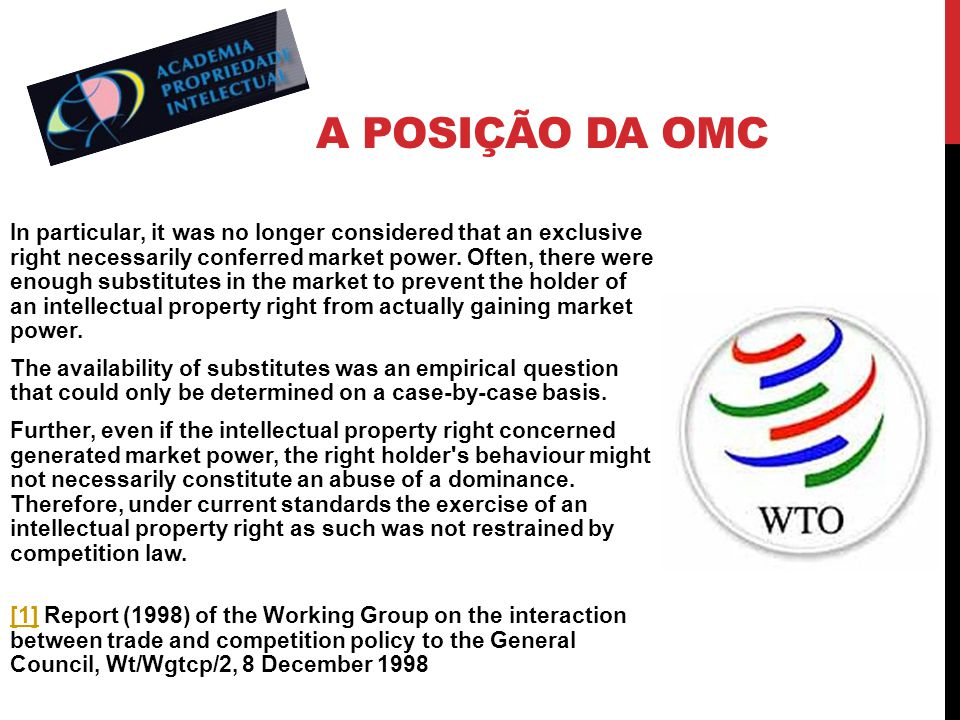 A POSIÇÃO DA OMC In particular, it was no longer considered that an exclusive right necessarily conferred market power. Often, there were enough subst