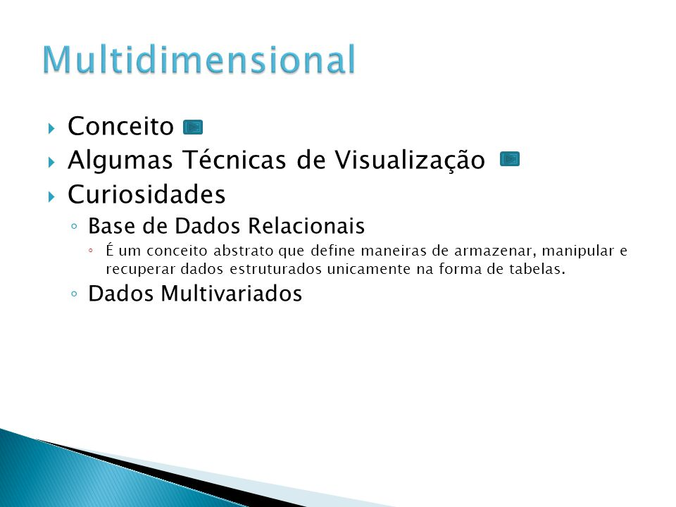 Dimensão do Espaço de Trabalho (1D, 2D,3D) Evolução ao Longo do Tempo (dados temporais) Tratamento de Bases de Dados Relacionais (dados multidimensionais) Estruturas Complexas (árvores e redes)