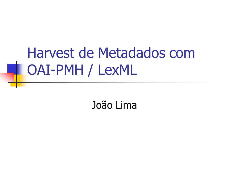 Harvest de Metadados com OAI-PMH / LexML João Lima
