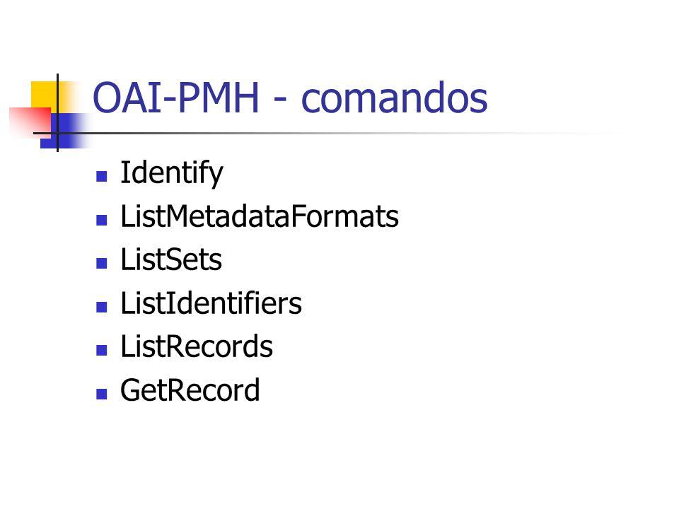 OAI-PMH - comandos Identify ListMetadataFormats ListSets ListIdentifiers ListRecords GetRecord