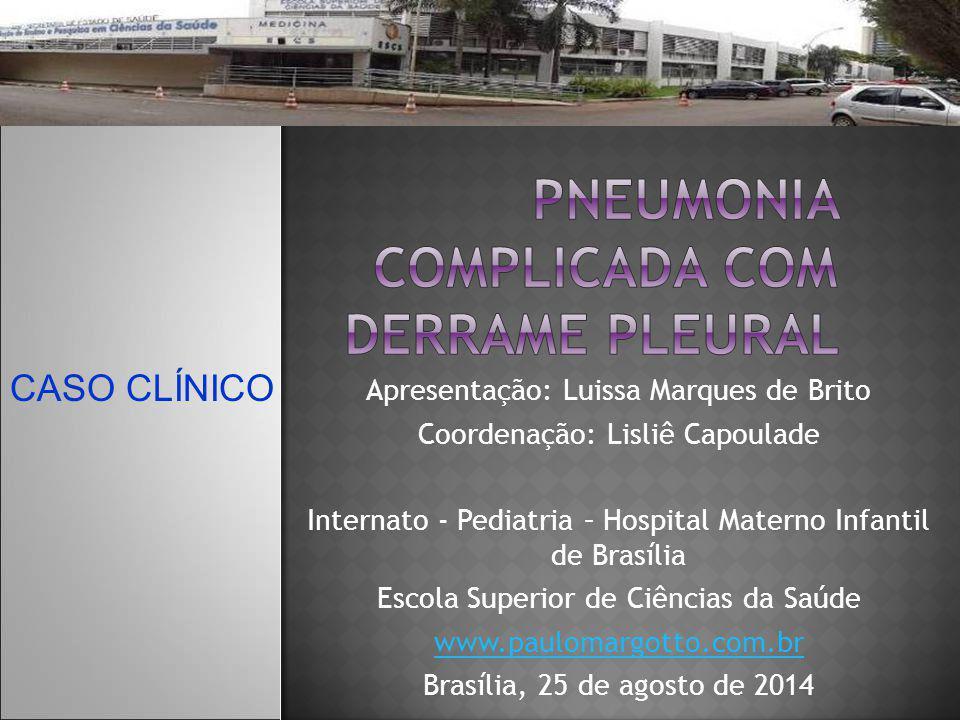 Apresentação: Luissa Marques de Brito Coordenação: Lisliê Capoulade Internato - Pediatria – Hospital Materno Infantil de Brasília Escola Superior de C