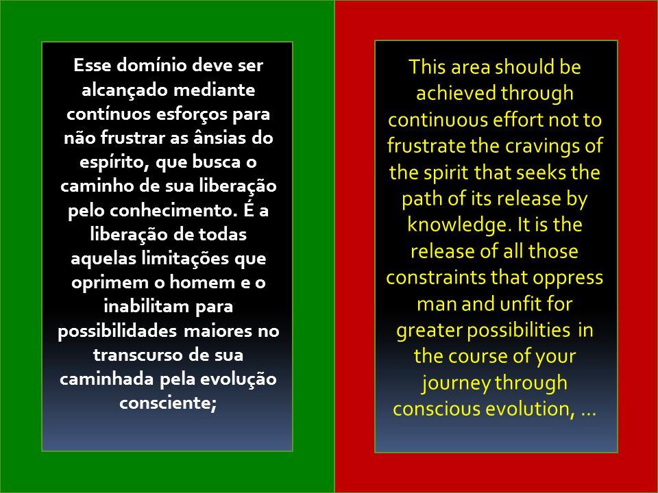 Esse domínio deve ser alcançado mediante contínuos esforços para não frustrar as ânsias do espírito, que busca o caminho de sua liberação pelo conhecimento.