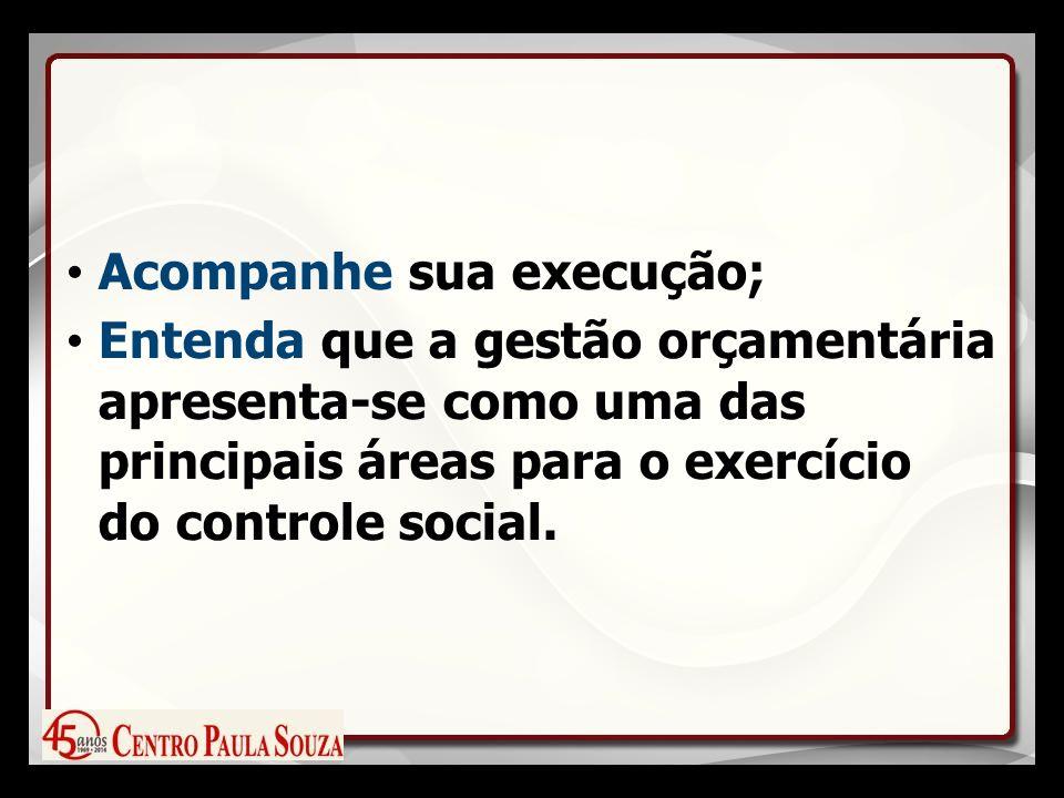 Acompanhe sua execução; Entenda que a gestão orçamentária apresenta-se como uma das principais áreas para o exercício do controle social.