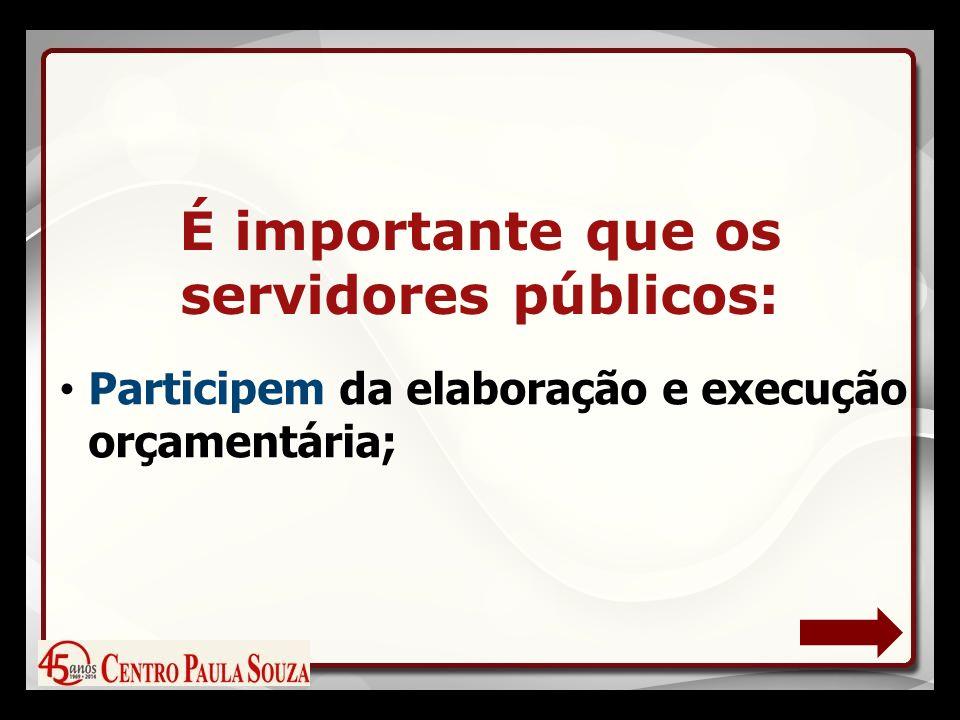 Participem da elaboração e execução orçamentária; É importante que os servidores públicos: