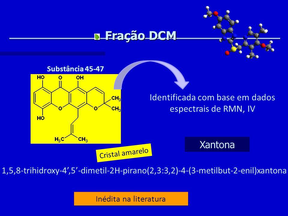 Fração DCM Substância 45-47 Identificada com base em dados espectrais de RMN, IV 1,5,8-trihidroxy-4',5'-dimetil-2H-pirano(2,3:3,2)-4-(3-metilbut-2-enil)xantona Inédita na literatura Cristal amarelo Xantona