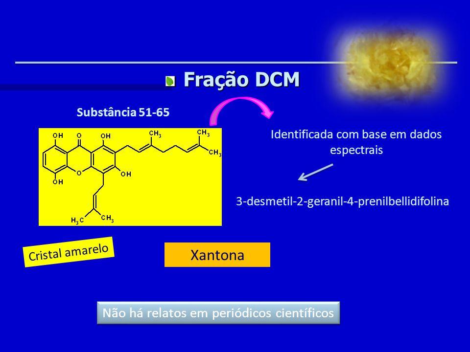 Substância 51-65 Fração DCM Identificada com base em dados espectrais 3-desmetil-2-geranil-4-prenilbellidifolina Não há relatos em periódicos científicos Xantona Cristal amarelo