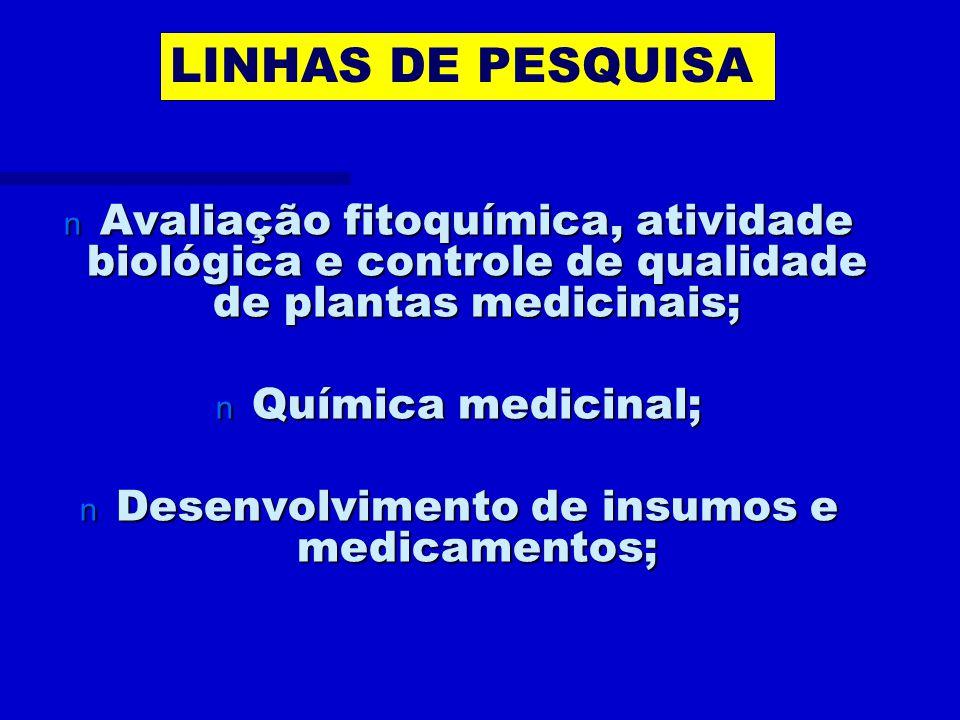 n Avaliação fitoquímica, atividade biológica e controle de qualidade de plantas medicinais; n Química medicinal; n Desenvolvimento de insumos e medicamentos; LINHAS DE PESQUISA