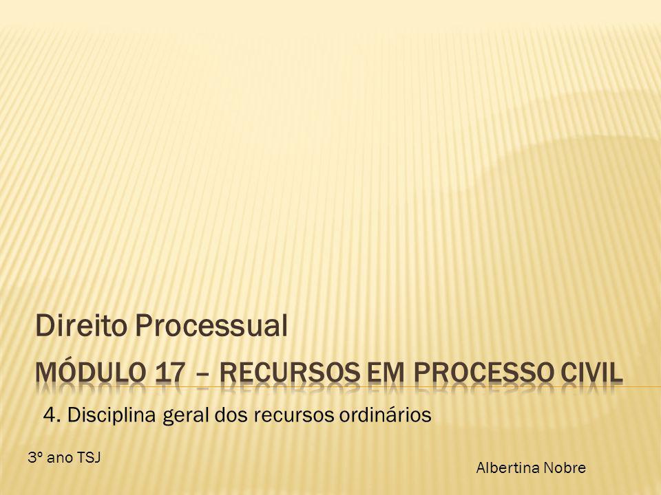 3º ano TSJ Albertina Nobre 4. Disciplina geral dos recursos ordinários