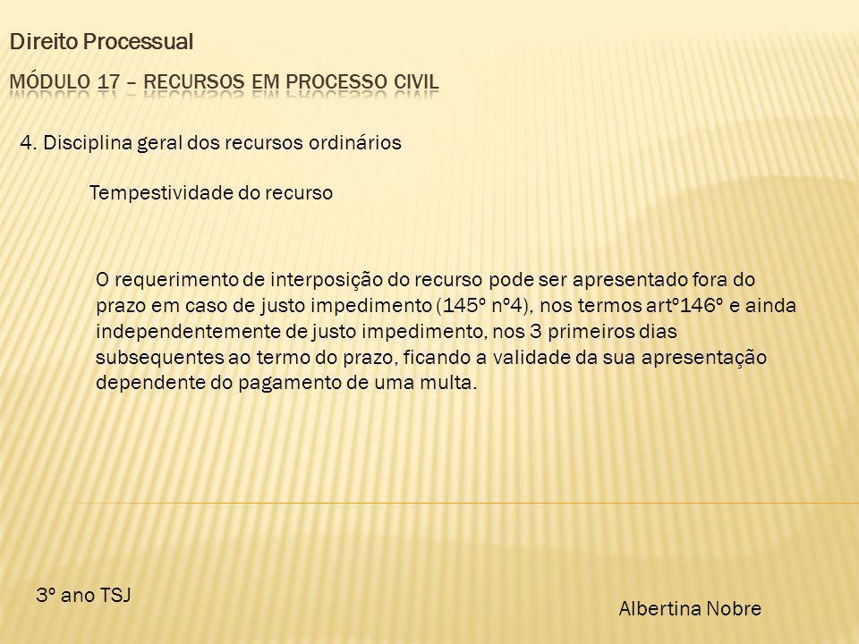 Direito Processual 3º ano TSJ Albertina Nobre 4. Disciplina geral dos recursos ordinários Tempestividade do recurso O requerimento de interposição do