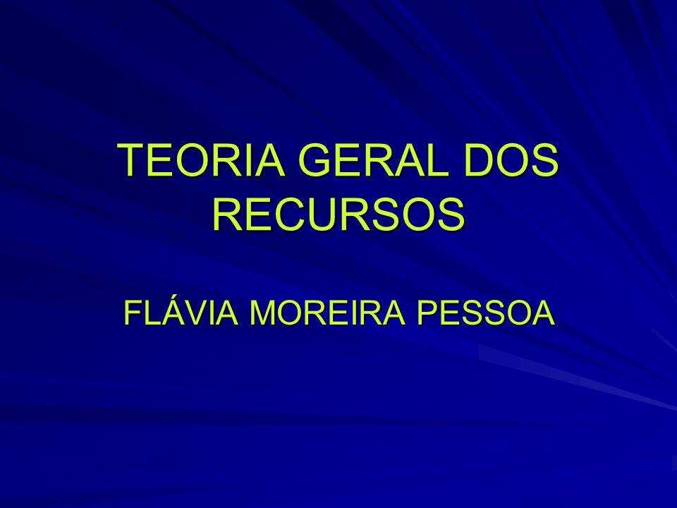 TEORIA GERAL DOS RECURSOS FLÁVIA MOREIRA PESSOA