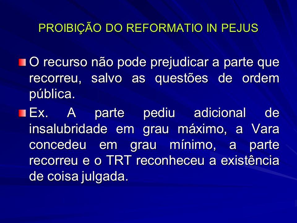 PROIBIÇÃO DO REFORMATIO IN PEJUS O recurso não pode prejudicar a parte que recorreu, salvo as questões de ordem pública.