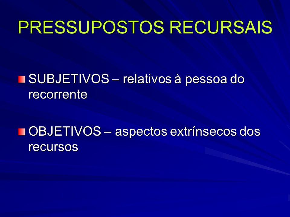 SUBJETIVOS – relativos à pessoa do recorrente OBJETIVOS – aspectos extrínsecos dos recursos