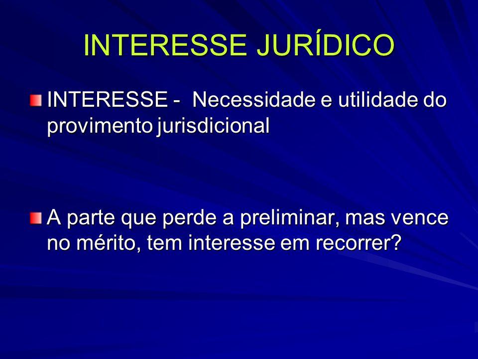 INTERESSE JURÍDICO INTERESSE - Necessidade e utilidade do provimento jurisdicional A parte que perde a preliminar, mas vence no mérito, tem interesse em recorrer?