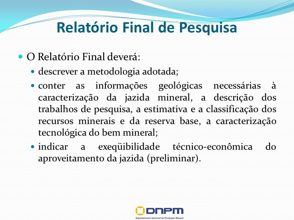 Relatório Final de Pesquisa O Relatório Final deverá: descrever a metodologia adotada; conter as informações geológicas necessárias à caracterização d