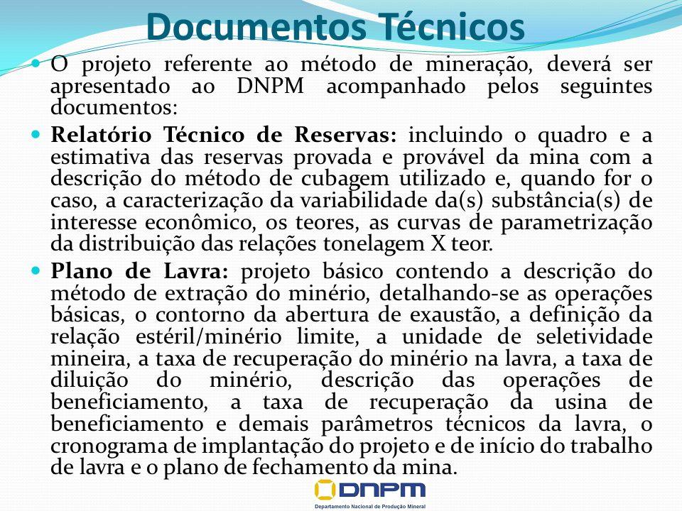 Documentos Técnicos O projeto referente ao método de mineração, deverá ser apresentado ao DNPM acompanhado pelos seguintes documentos: Relatório Técni